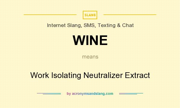 What does WINE mean? It stands for Work Isolating Neutralizer Extract