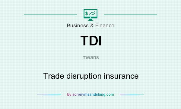 What does TDI mean? It stands for Trade disruption insurance