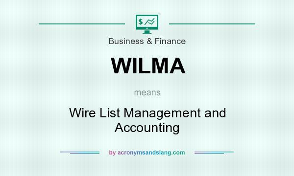 What does WILMA mean? It stands for Wire List Management and Accounting
