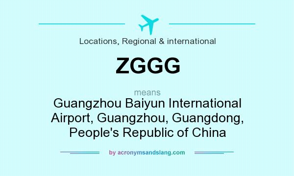 What does ZGGG mean? It stands for Guangzhou Baiyun International Airport, Guangzhou, Guangdong, People`s Republic of China