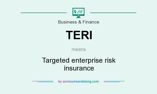What does TERI mean? It stands for Targeted enterprise risk insurance