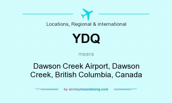 What does YDQ mean? It stands for Dawson Creek Airport, Dawson Creek, British Columbia, Canada