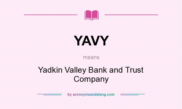 What does YAVY mean? It stands for Yadkin Valley Bank and Trust Company