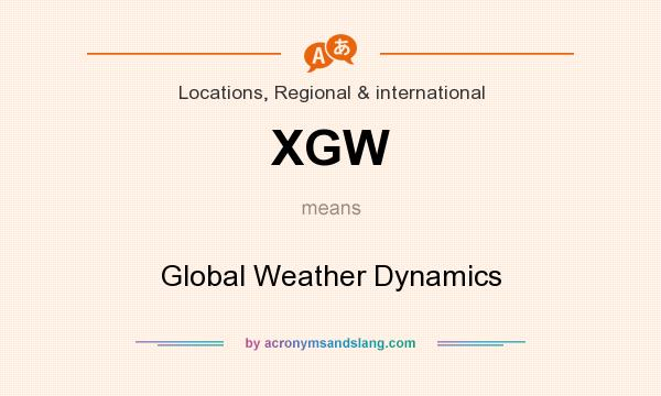 What does XGW mean? It stands for Global Weather Dynamics
