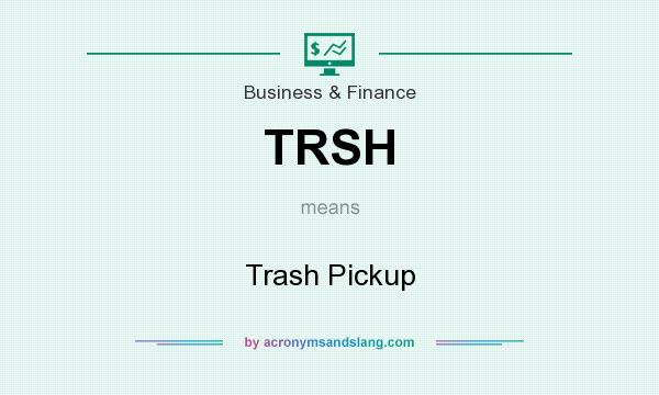 What does TRSH mean? It stands for Trash Pickup