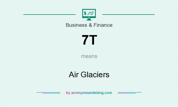 What does 7T mean? It stands for Air Glaciers