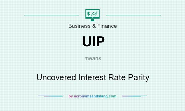 What does UIP mean? It stands for Uncovered Interest Rate Parity
