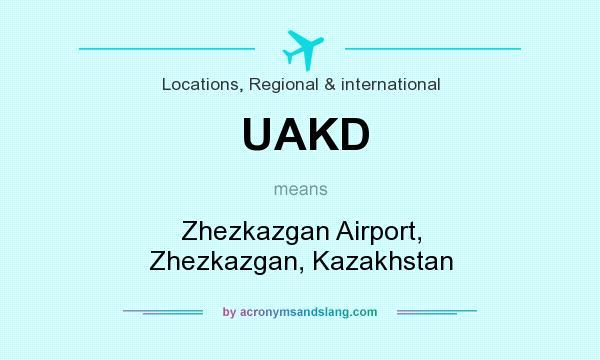 What does UAKD mean? It stands for Zhezkazgan Airport, Zhezkazgan, Kazakhstan