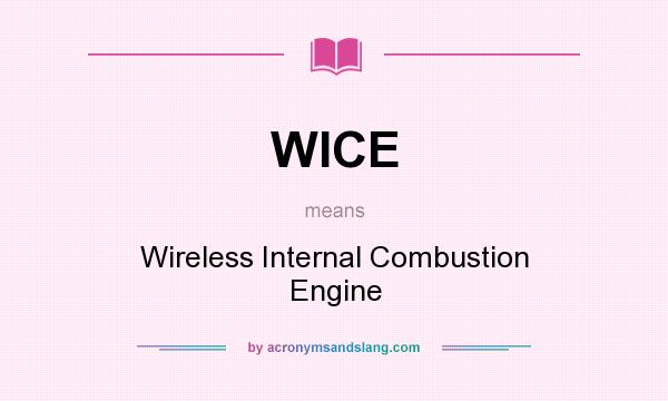 What does WICE mean? It stands for Wireless Internal Combustion Engine