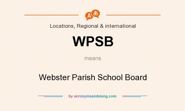 What does WPSB mean? It stands for Webster Parish School Board
