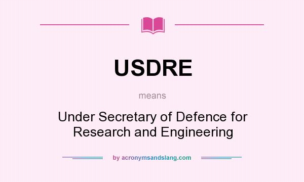 What does USDRE mean? It stands for Under Secretary of Defence for Research and Engineering