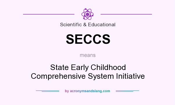 What does SECCS mean? It stands for State Early Childhood Comprehensive System Initiative