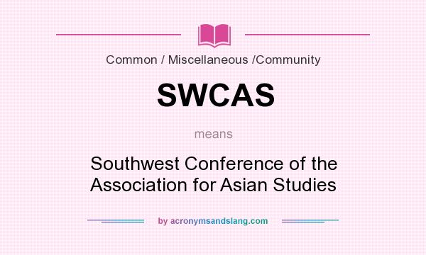 What does SWCAS mean? It stands for Southwest Conference of the Association for Asian Studies