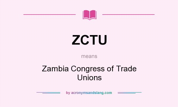 What does ZCTU mean? It stands for Zambia Congress of Trade Unions