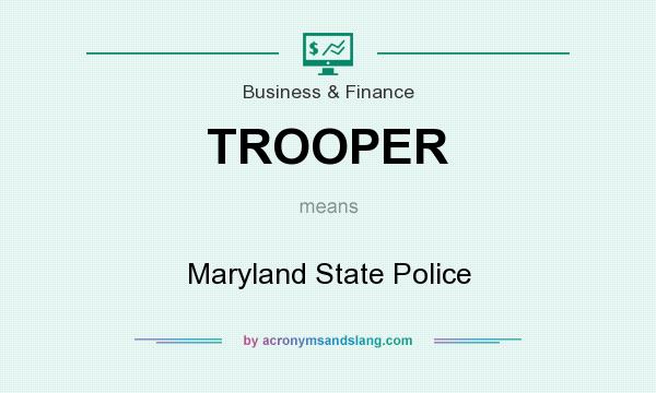What does TROOPER mean? It stands for Maryland State Police