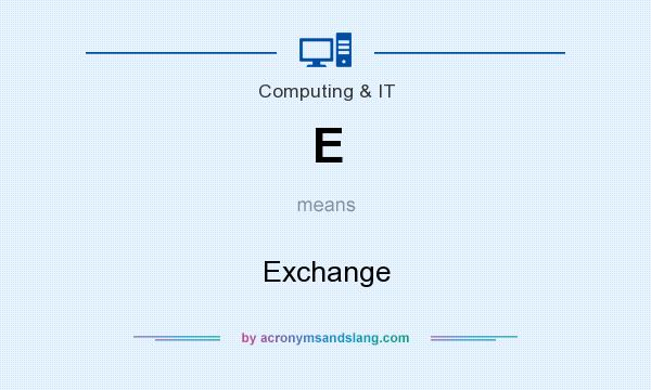 What does E mean? It stands for Exchange