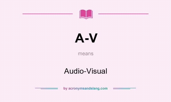 What does A-V mean? It stands for Audio-Visual