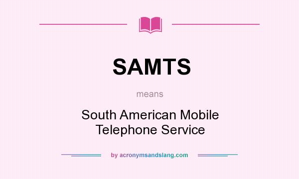 What does SAMTS mean? It stands for South American Mobile Telephone Service