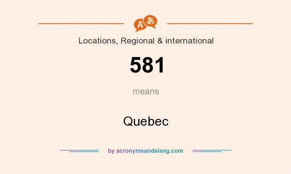 What does 581 mean? It stands for Quebec