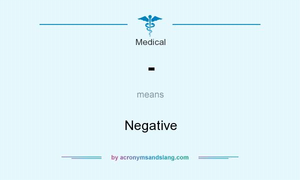 What does - mean? It stands for Negative