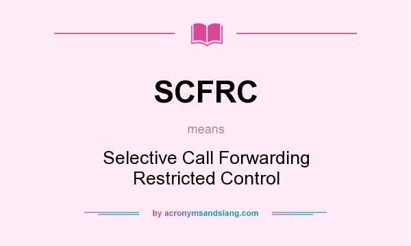 What does SCFRC mean? It stands for Selective Call Forwarding Restricted Control