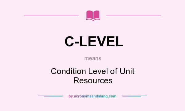 What does C-LEVEL mean? It stands for Condition Level of Unit Resources