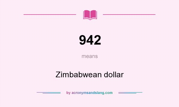 What does 942 mean? It stands for Zimbabwean dollar