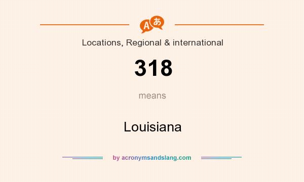 What does 318 mean? It stands for Louisiana