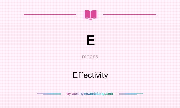 What does E mean? It stands for Effectivity
