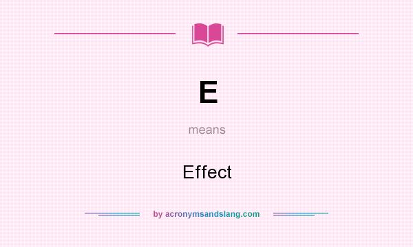 What does E mean? It stands for Effect