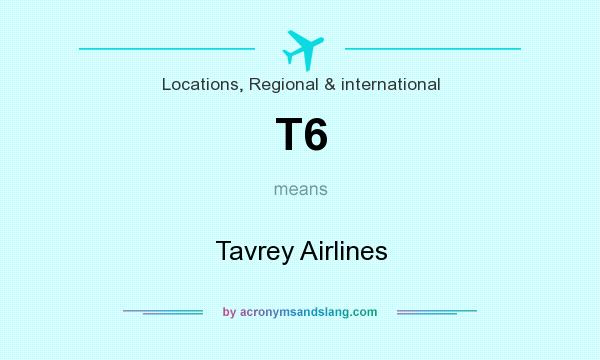 What does T6 mean? It stands for Tavrey Airlines