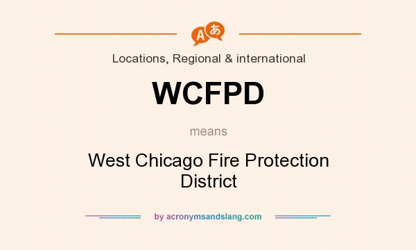 What does WCFPD mean? It stands for West Chicago Fire Protection District