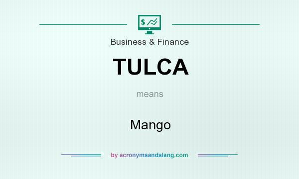 What does TULCA mean? It stands for Mango