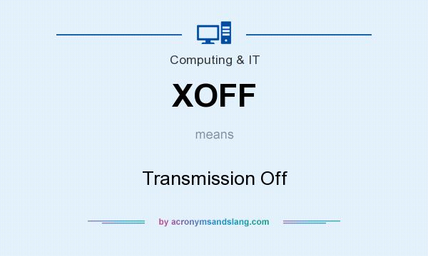 What does XOFF mean? It stands for Transmission Off