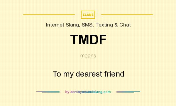 What does TMDF mean? It stands for To my dearest friend