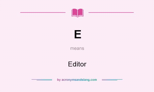 What does E mean? It stands for Editor