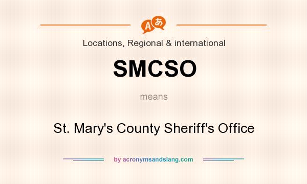 What does SMCSO mean? It stands for St. Mary`s County Sheriff`s Office