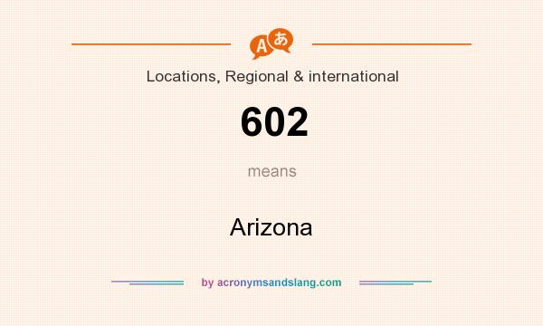 What does 602 mean? It stands for Arizona