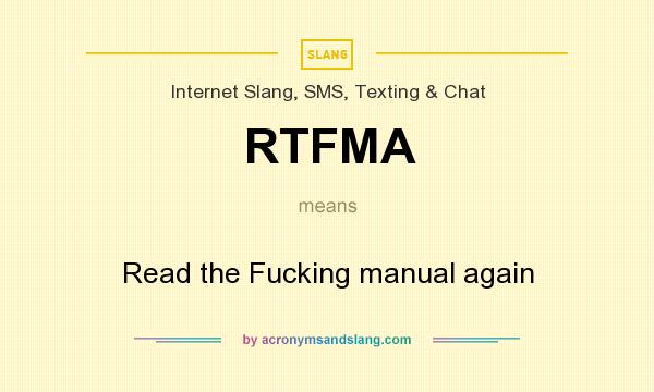 What does RTFMA mean? It stands for Read the Fucking manual again