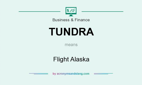 What does TUNDRA mean? It stands for Flight Alaska