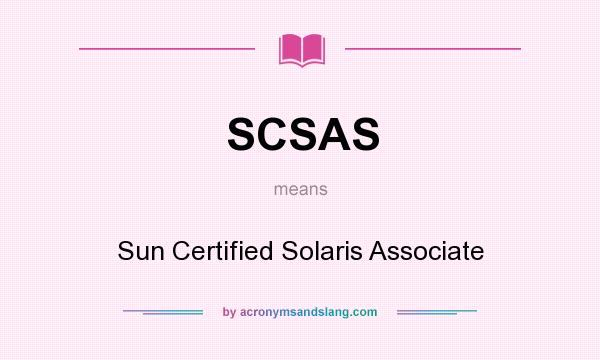 What does SCSAS mean? It stands for Sun Certified Solaris Associate