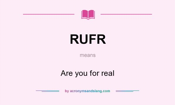 What does RUFR mean? It stands for Are you for real