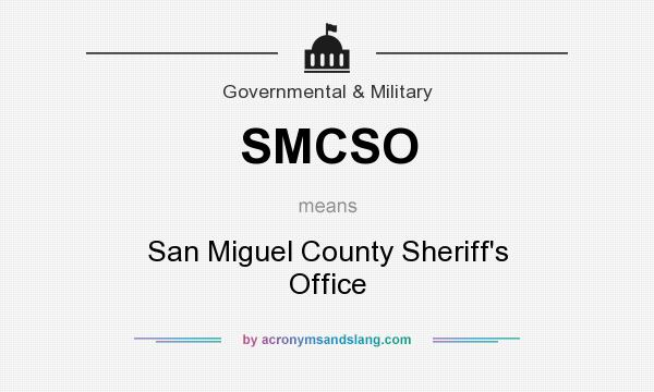 What does SMCSO mean? It stands for San Miguel County Sheriff`s Office