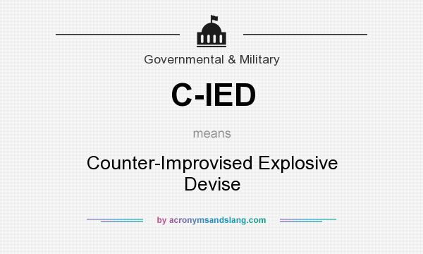 What does C-IED mean? It stands for Counter-Improvised Explosive Devise
