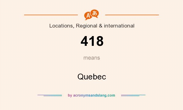 What does 418 mean? It stands for Quebec