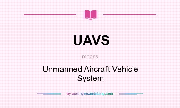 What does UAVS mean? It stands for Unmanned Aircraft Vehicle System
