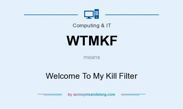 What does WTMKF mean? It stands for Welcome To My Kill Filter