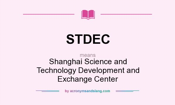 What does STDEC mean? It stands for Shanghai Science and Technology Development and Exchange Center