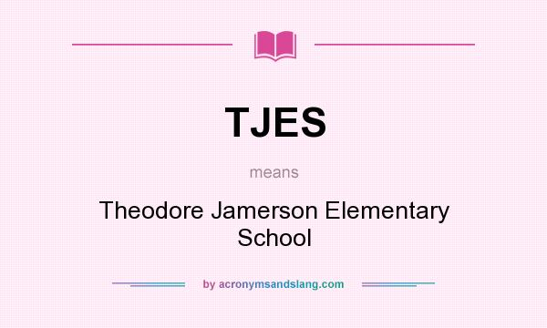 What does TJES mean? It stands for Theodore Jamerson Elementary School
