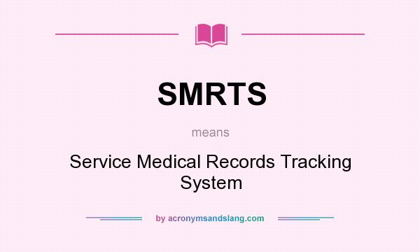 What does SMRTS mean? It stands for Service Medical Records Tracking System